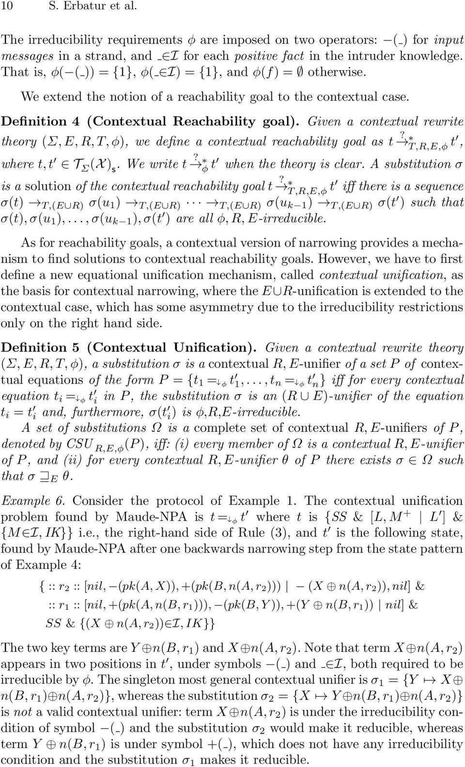 Given a contextual rewrite theory (Σ, E, R, T, φ), we define a contextual reachability goal as t? T,R,E,φ t, where t, t T Σ (X ) s. We write t? φ t when the theory is clear.