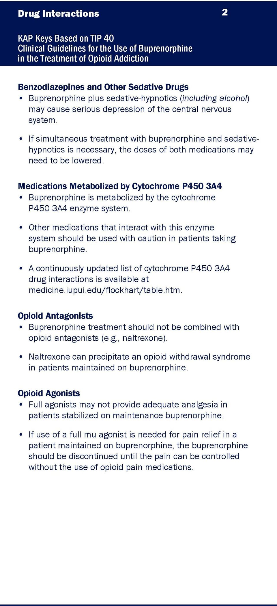 Medications Metabolized by Cytochrome P450 3A4 Buprenorphine is metabolized by the cytochrome P450 3A4 enzyme system.