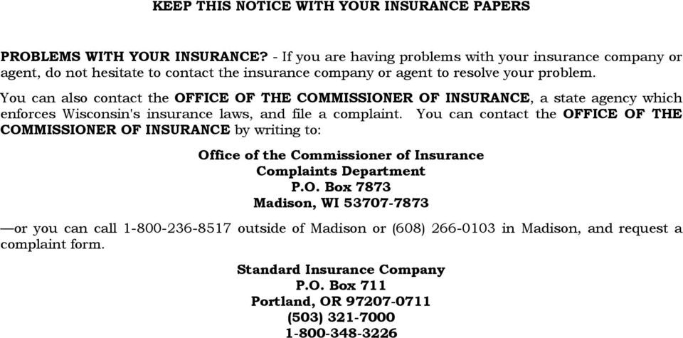 You can also contact the OFFICE OF THE COMMISSIONER OF INSURANCE, a state agency which enforces Wisconsin's insurance laws, and file a complaint.