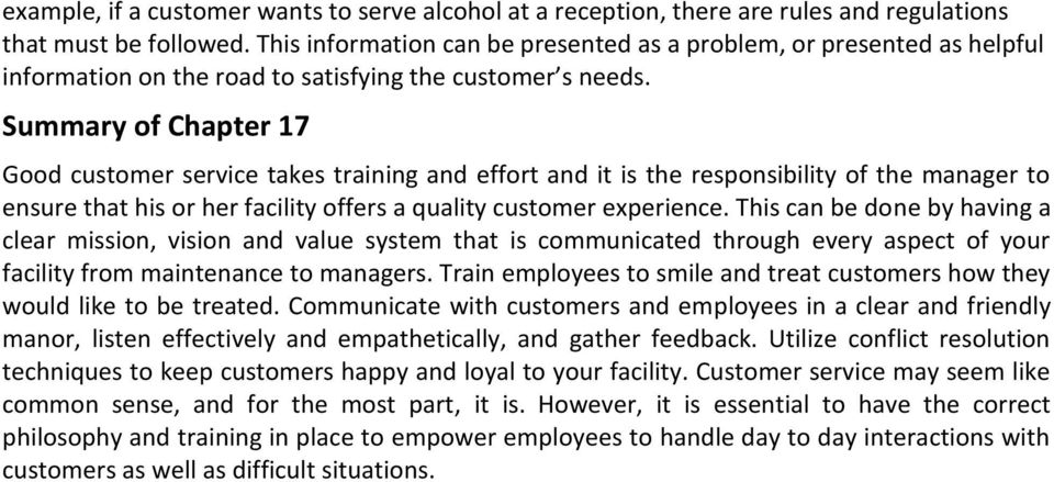 Summary of Chapter 17 Good customer service takes training and effort and it is the responsibility of the manager to ensure that his or her facility offers a quality customer experience.