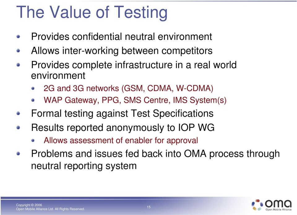 Centre, IMS System(s) Formal testing against Test Specifications Results reported anonymously to IOP WG Allows