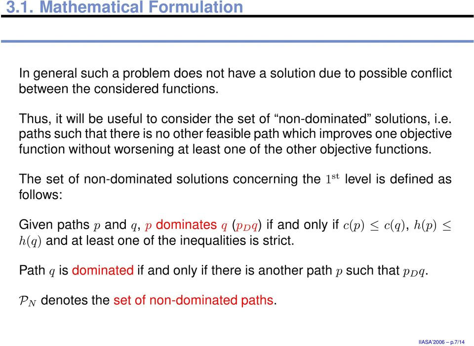 functions The set of non-dominated solutions concerning the 1 st level is defined as follows: Given paths p and q, p dominates q (p D q) if and only if c(p) c(q), h(p) h(q) and