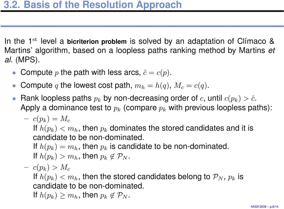 k (compare p k with previous loopless paths): c(p k ) = M c If h(p k ) < m h, then p k dominates the stored candidates and it is candidate to be non-dominated If h(p k ) = m h, then p k is candidate