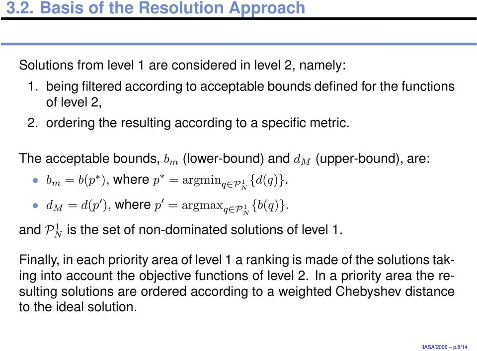 ), where p = argmax q P 1 N {b(q)} and P 1 N is the set of non-dominated solutions of level 1 Finally, in each priority area of level 1 a ranking is made of the solutions taking