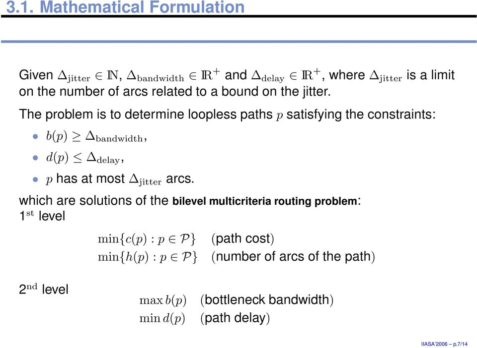 delay, p has at most jitter arcs which are solutions of the bilevel multicriteria routing problem: 1 st level min{c(p) : p P}