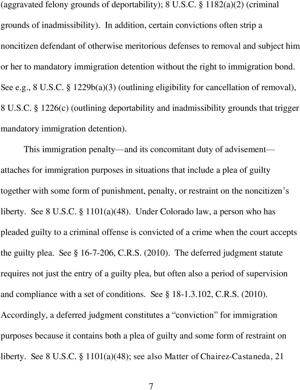 immigration bond. See e.g., 8 U.S.C. 1229b(a)(3) (outlining eligibility for cancellation of removal), 8 U.S.C. 1226(c) (outlining deportability and inadmissibility grounds that trigger mandatory immigration detention).