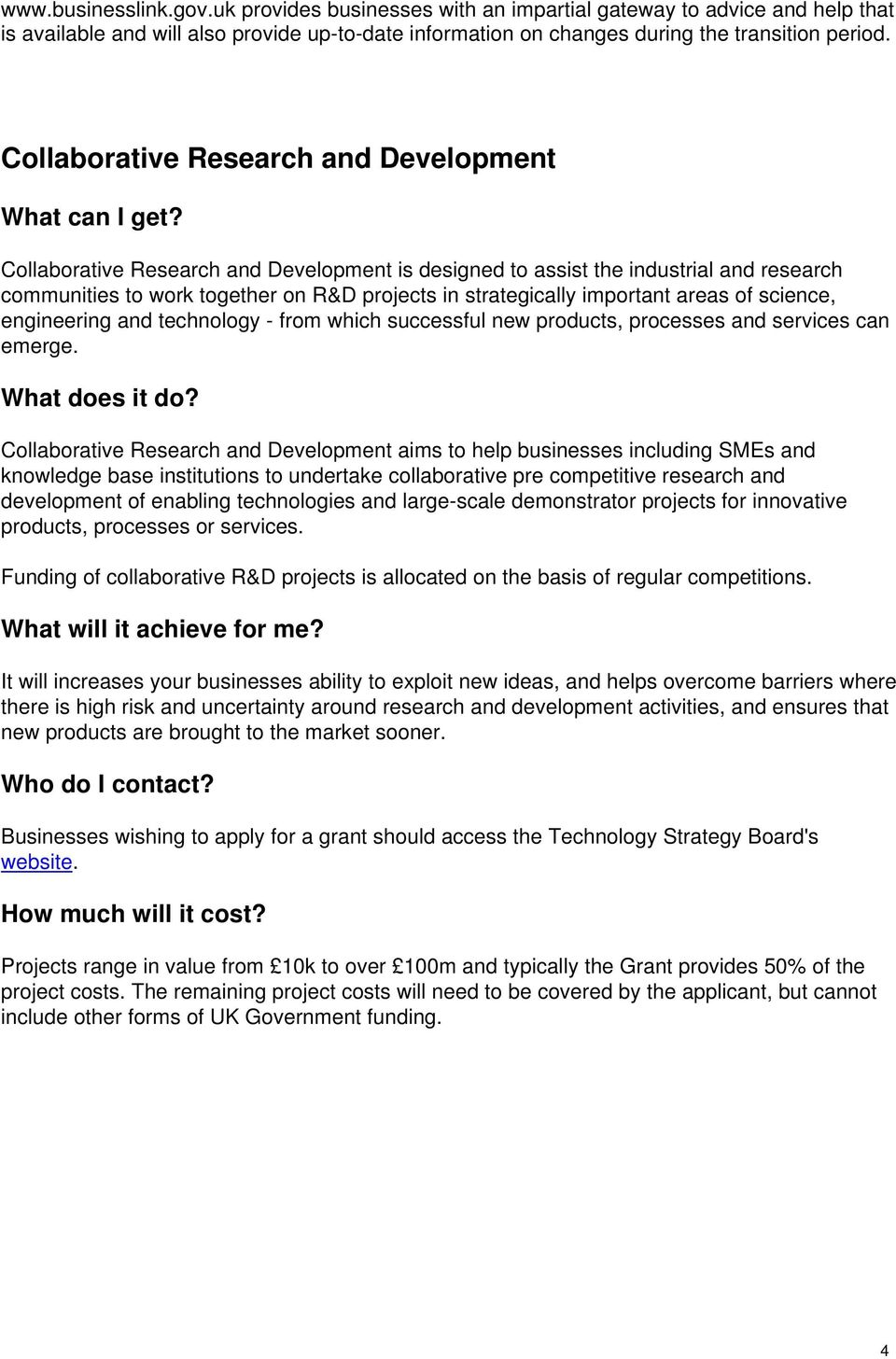 Collaborative Research and Development aims to help businesses including SMEs and knowledge base institutions to undertake collaborative pre competitive research and development of enabling