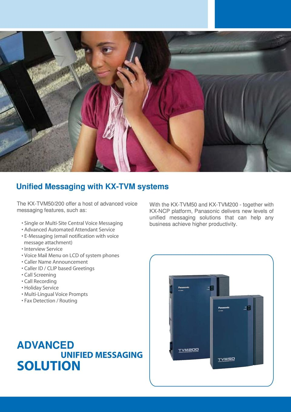 Announcement Caller ID / CLIP based Greetings Call Screening Call Recording Holiday Service Multi-Lingual Voice Prompts Fax Detection / Routing With the KX-TVM50 and