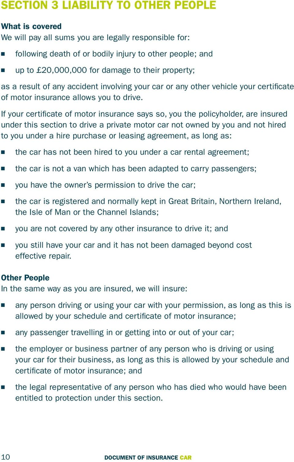 If your certificate of motor isurace says so, you the policyholder, are isured uder this sectio to drive a private motor car ot owed by you ad ot hired to you uder a hire purchase or leasig agreemet,