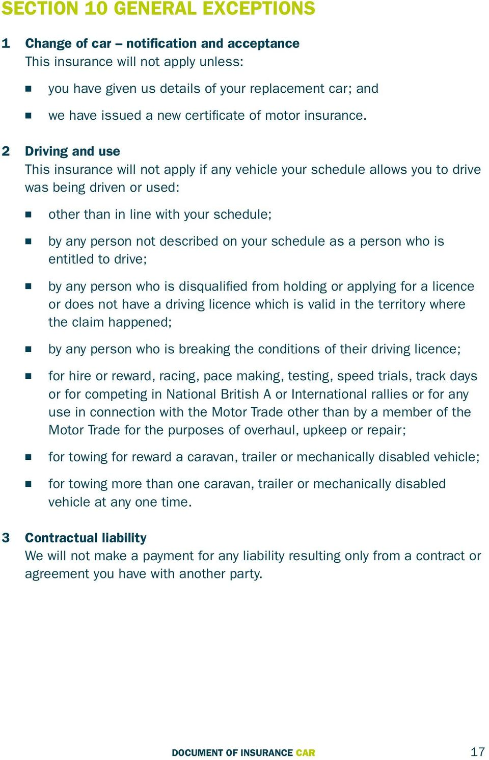 2 Drivig ad use This isurace will ot apply if ay vehicle your schedule allows you to drive was beig drive or used: other tha i lie with your schedule; by ay perso ot described o your schedule as a