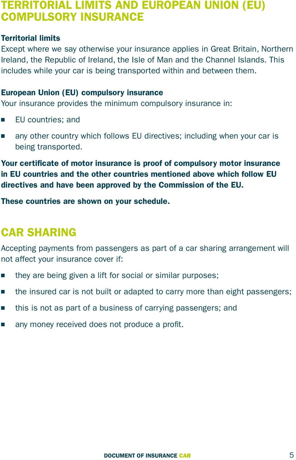 Europea Uio (EU) compulsory isurace Your isurace provides the miimum compulsory isurace i: EU coutries; ad ay other coutry which follows EU directives; icludig whe your car is beig trasported.