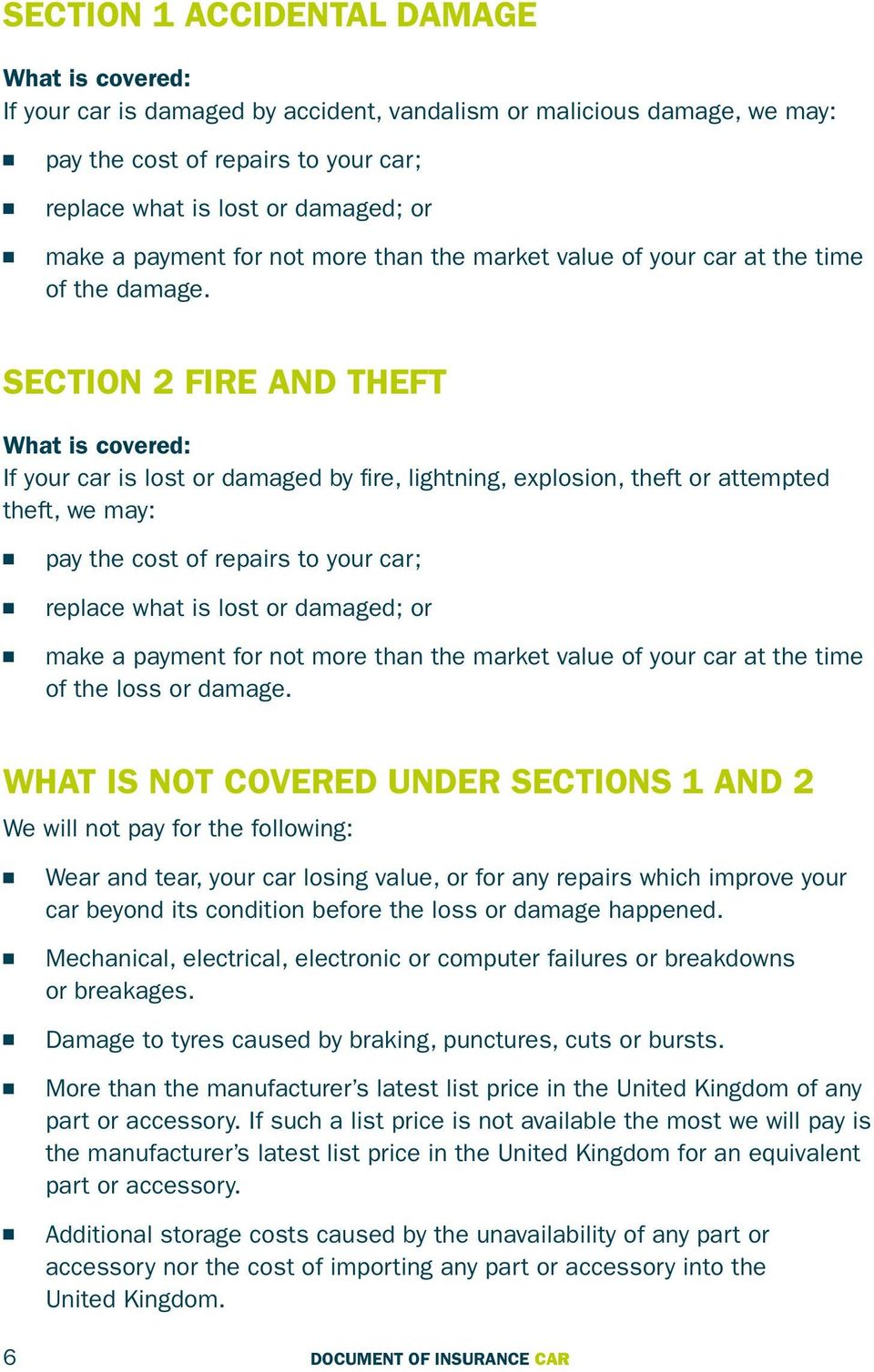 Sectio 2 Fire ad theft What is covered: If your car is lost or damaged by fire, lightig, explosio, theft or attempted theft, we may: pay the cost of repairs to your car; replace what is lost or