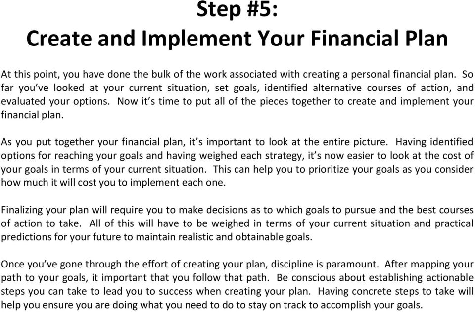 Now it s time to put all of the pieces together to create and implement your financial plan. As you put together your financial plan, it s important to look at the entire picture.