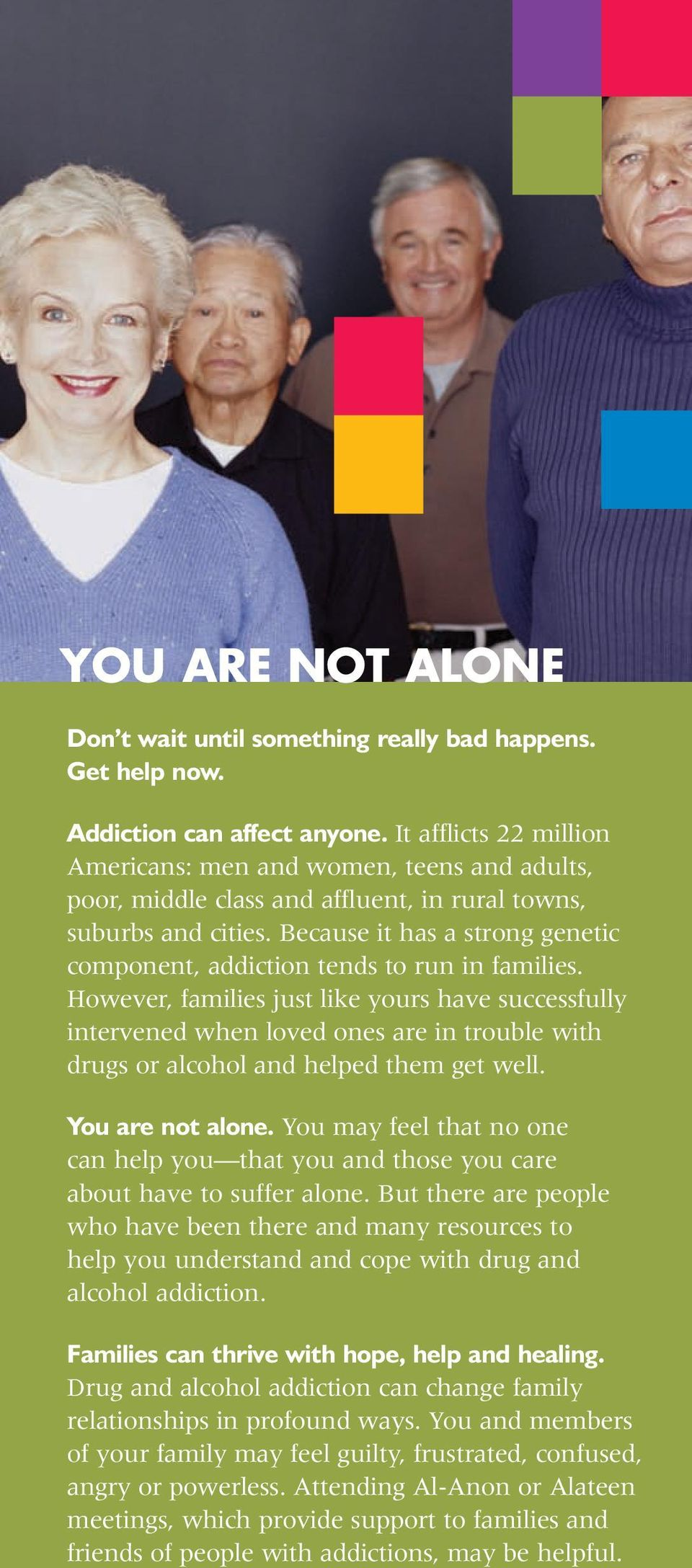 Because it has a strong genetic component, addiction tends to run in families.