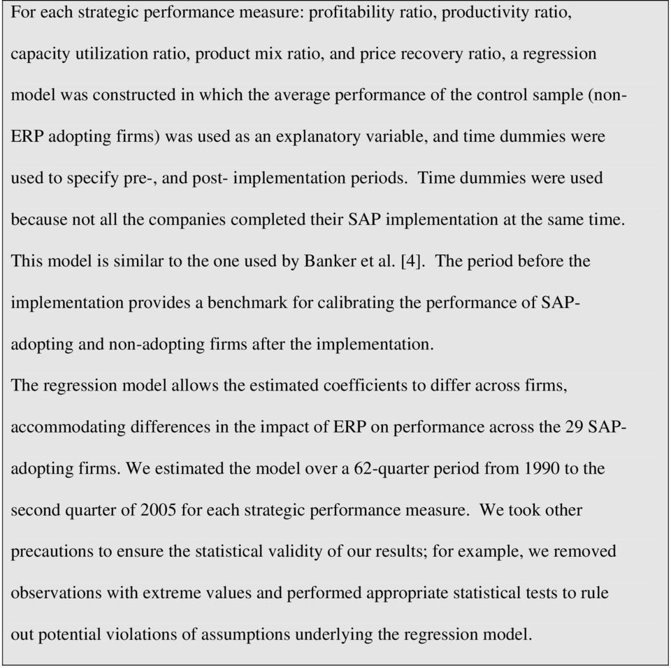 Time dummies were used because not all the companies completed their SAP implementation at the same time. This model is similar to the one used by Banker et al. [4].