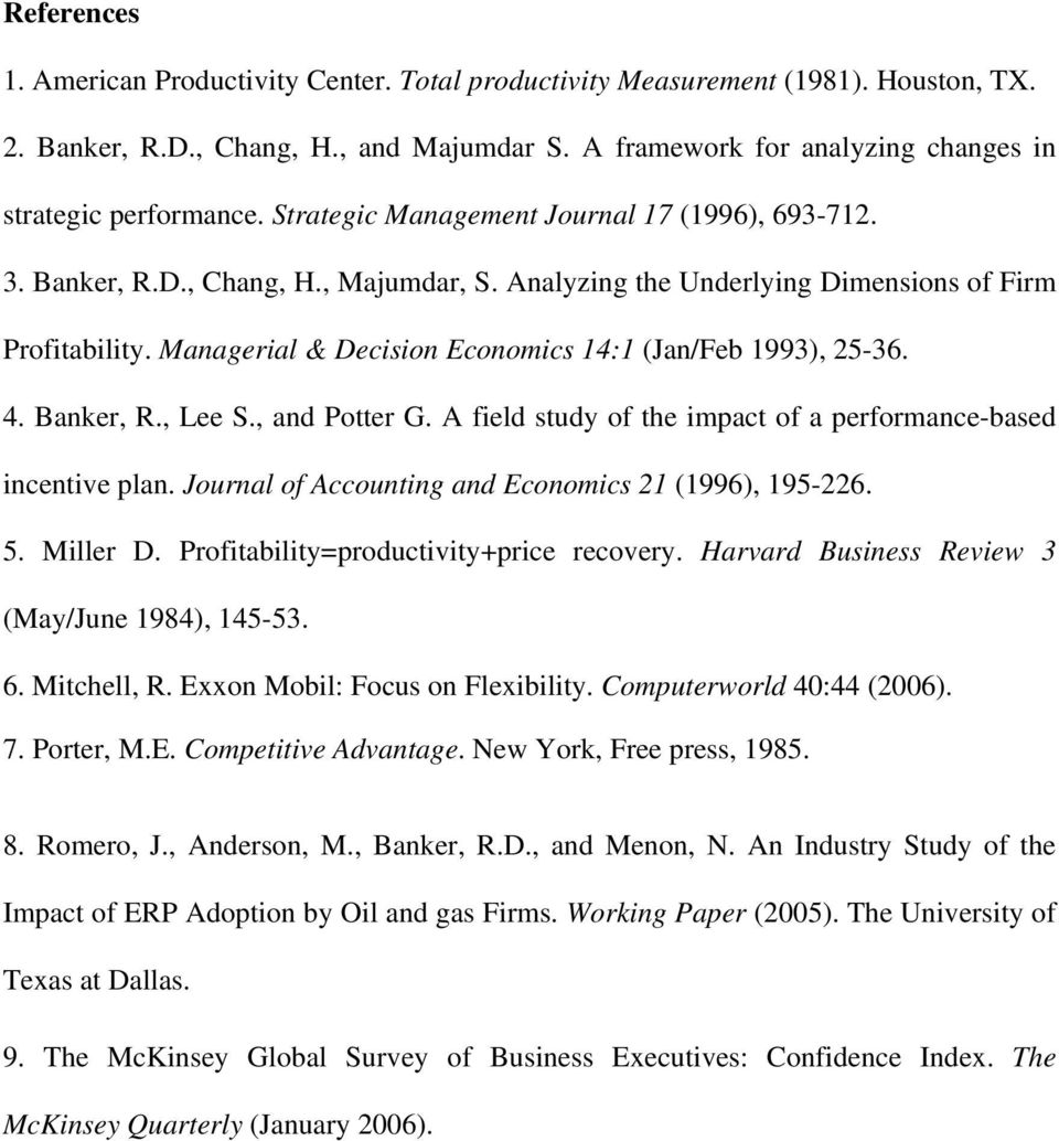 Managerial & Decision Economics 14:1 (Jan/Feb 1993), 25-36. 4. Banker, R., Lee S., and Potter G. A field study of the impact of a performance-based incentive plan.