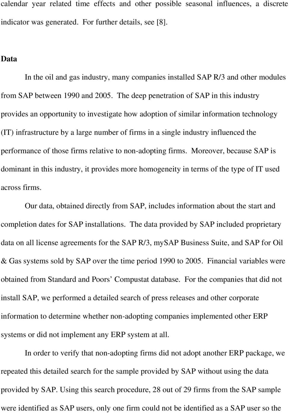 The deep penetration of SAP in this industry provides an opportunity to investigate how adoption of similar information technology (IT) infrastructure by a large number of firms in a single industry