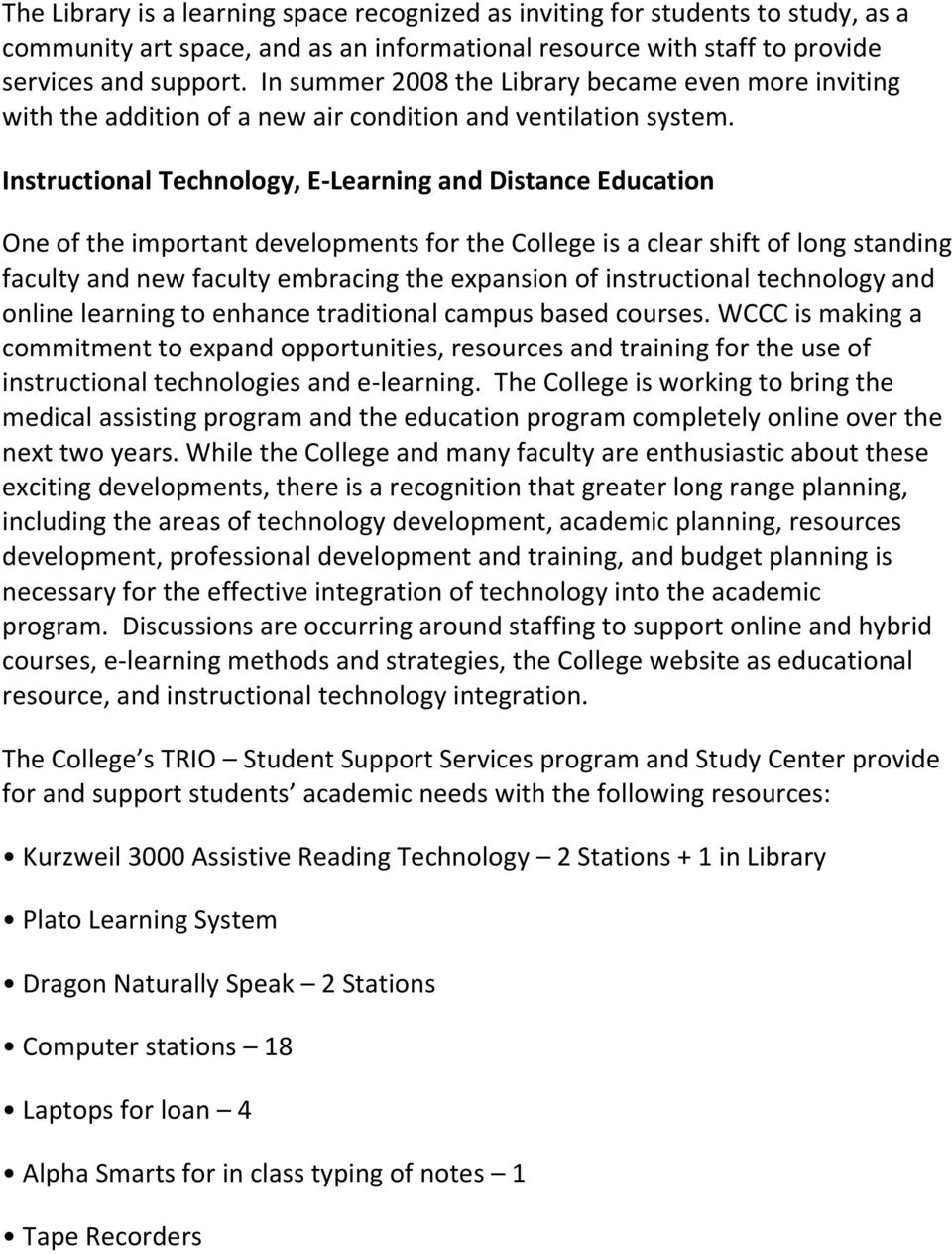 Instructional Technology, E-Learning and Distance Education One of the important developments for the College is a clear shift of long standing faculty and new faculty embracing the expansion of