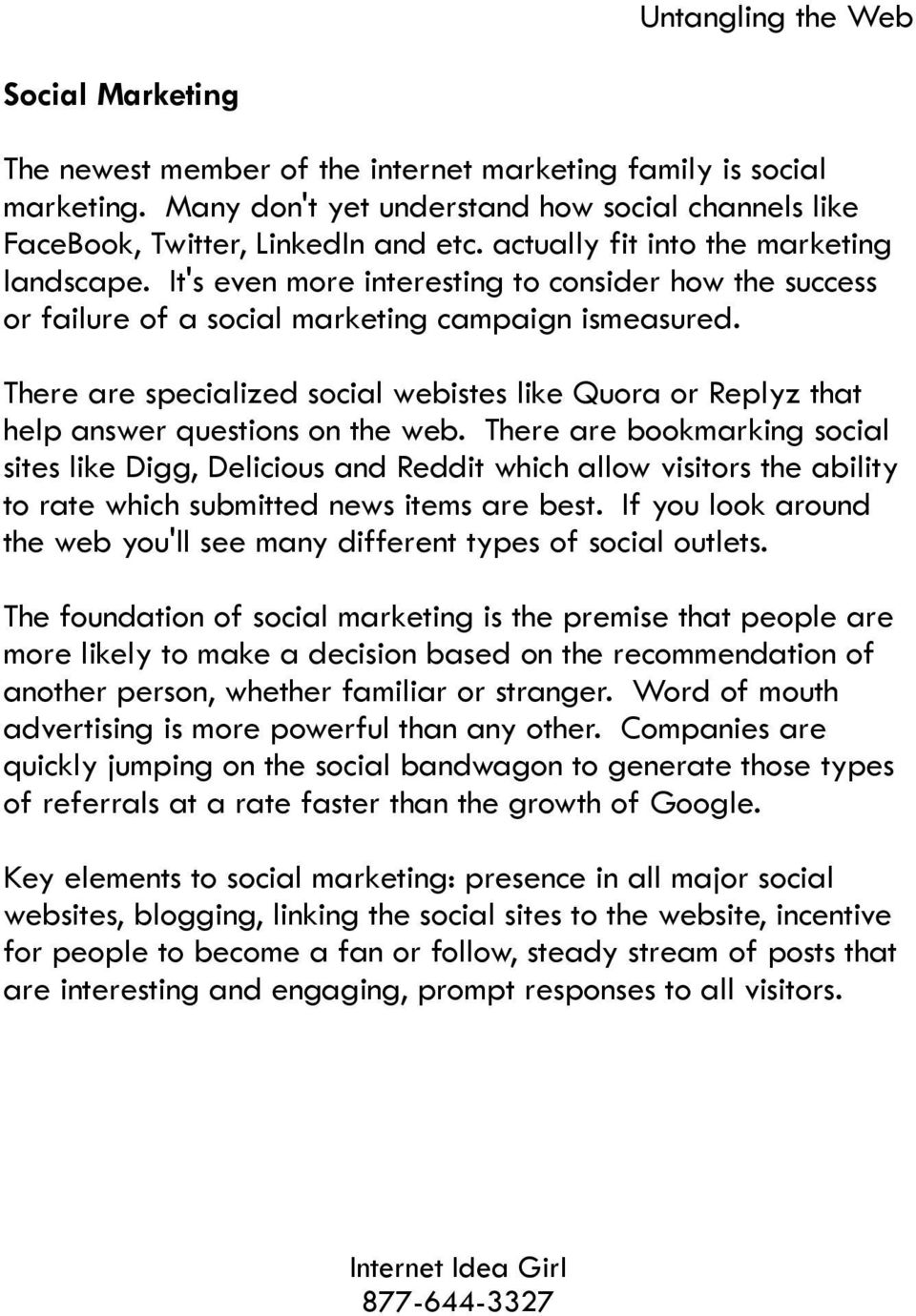 There are specialized social webistes like Quora or Replyz that help answer questions on the web.