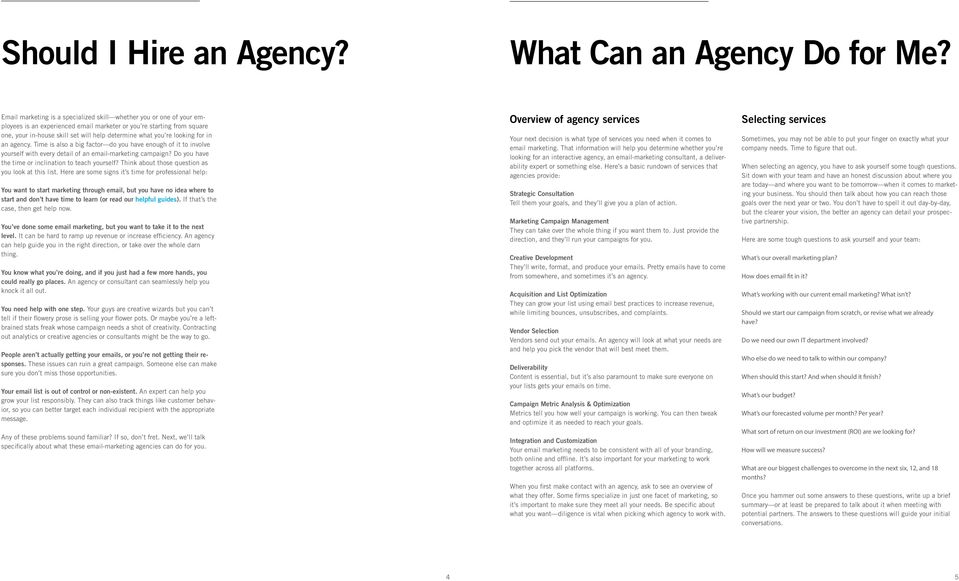 re looking for in an agency. Time is also a big factor do you have enough of it to involve yourself with every detail of an email-marketing campaign?