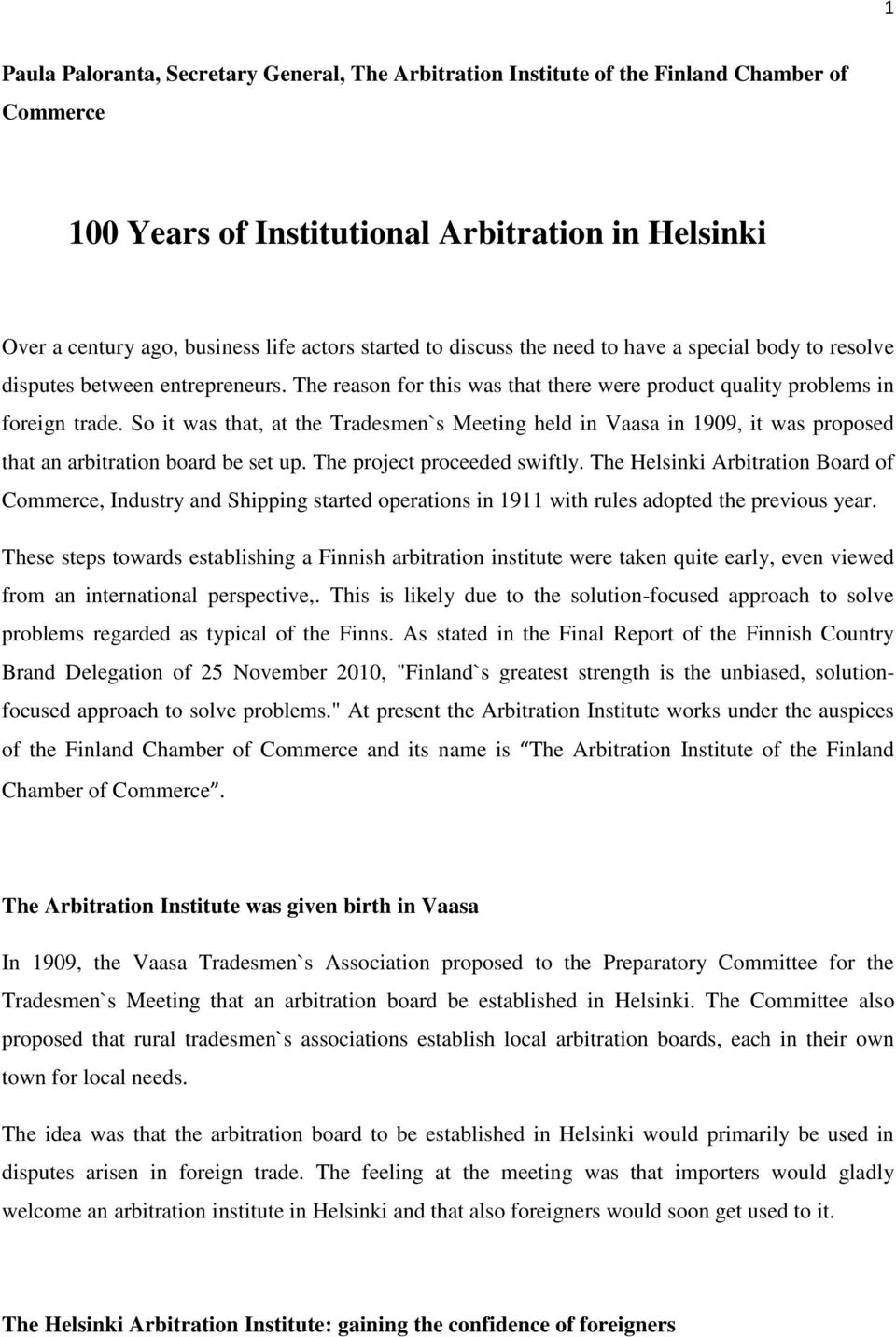 So it was that, at the Tradesmen`s Meeting held in Vaasa in 1909, it was proposed that an arbitration board be set up. The project proceeded swiftly.