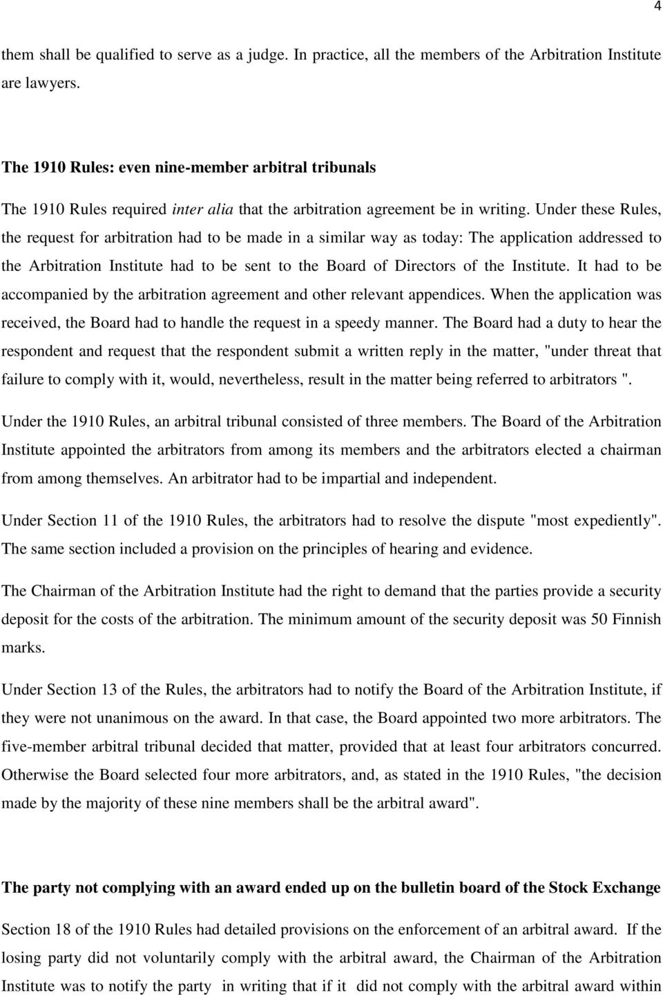 Under these Rules, the request for arbitration had to be made in a similar way as today: The application addressed to the Arbitration Institute had to be sent to the Board of Directors of the