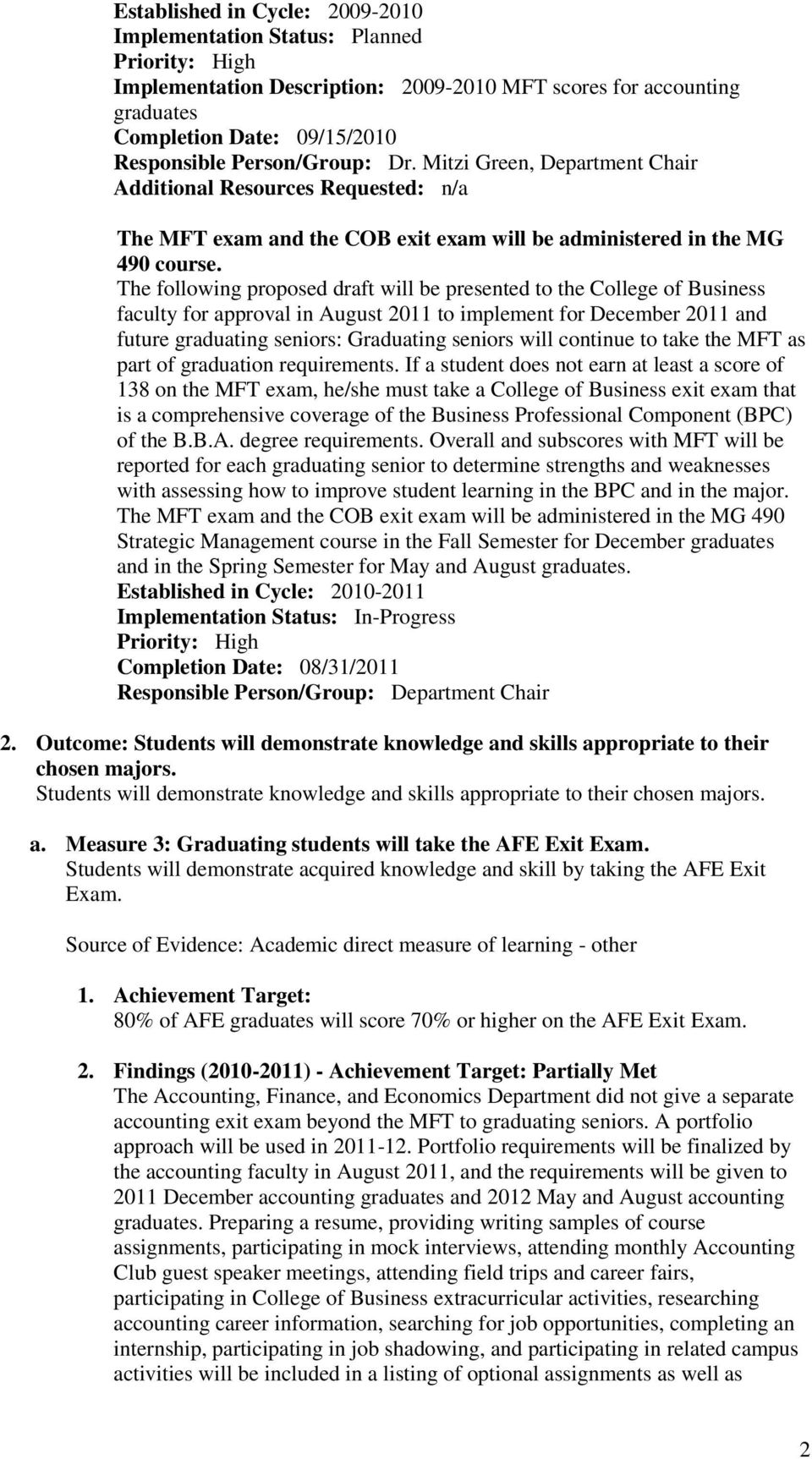 The following proposed draft will be presented to the College of Business faculty for approval in August 2011 to implement for December 2011 and future graduating seniors: Graduating seniors will
