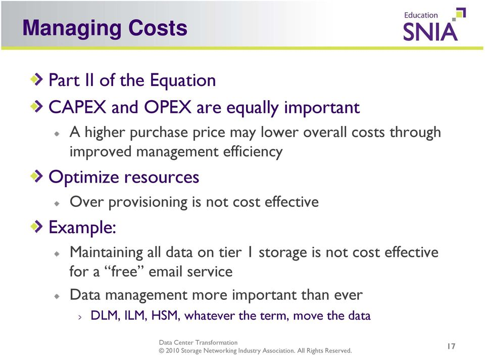 is not cost effective Example: Maintaining all data on tier 1 storage is not cost effective for a