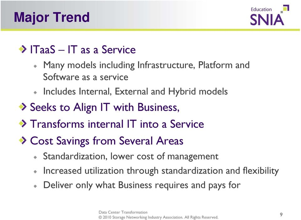 internal IT into a Service Cost Savings from Several Areas Standardization, lower cost of management