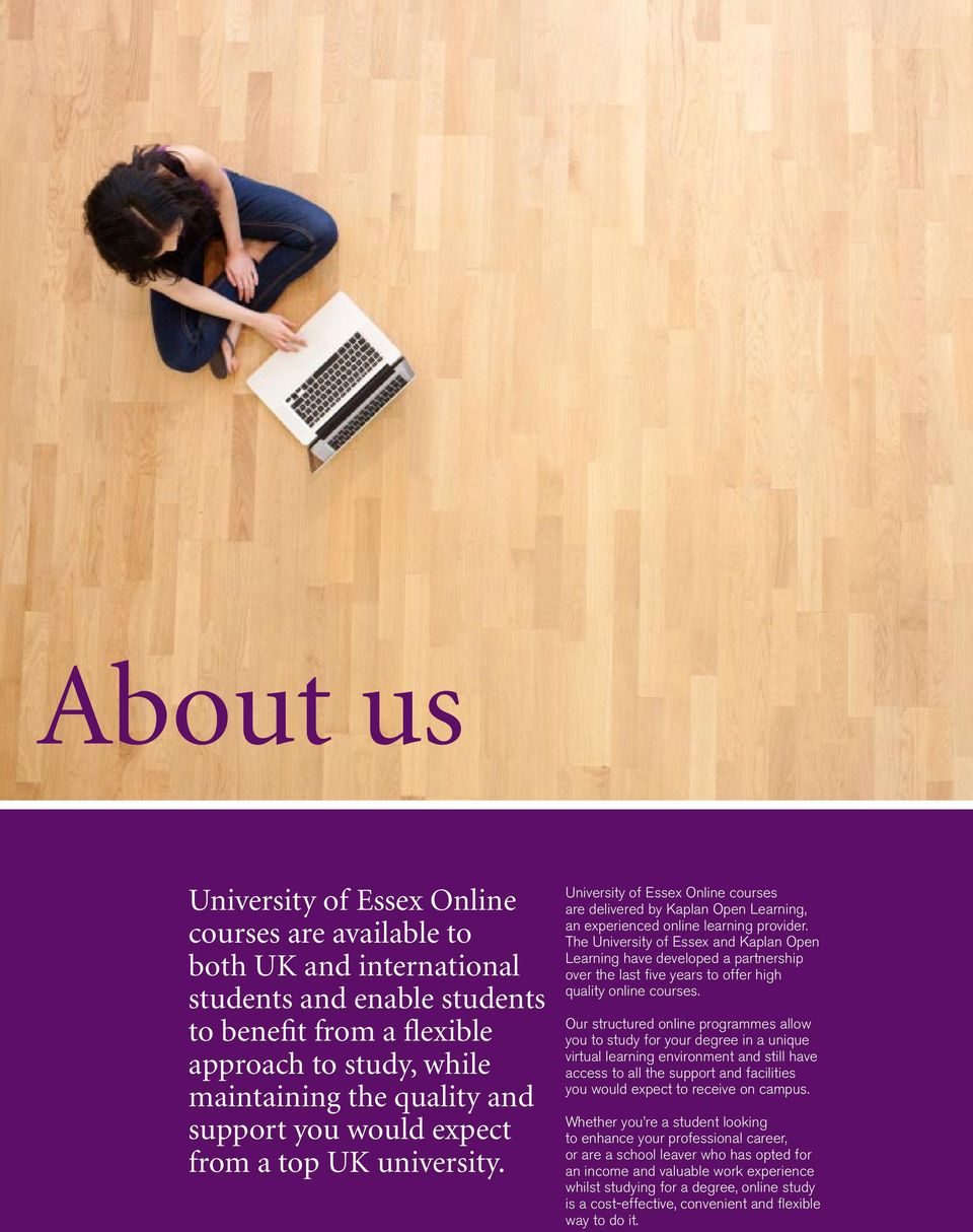 The University of Essex and Kaplan Open Learning have developed a partnership over the last five years to offer high quality online courses.