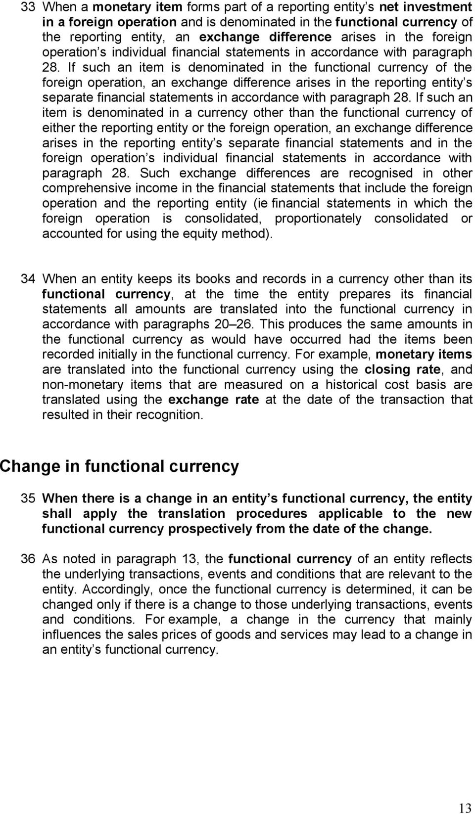 If such an item is denominated in the functional currency of the foreign operation, an exchange difference arises in the reporting entity s separate financial statements in accordance with paragraph