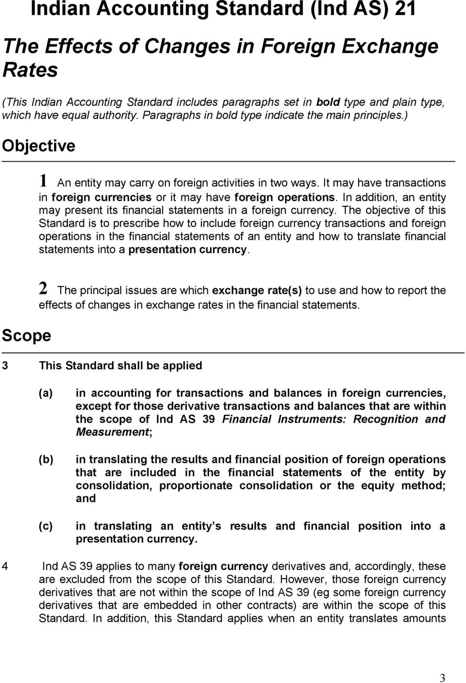 It may have transactions in foreign currencies or it may have foreign operations. In addition, an entity may present its financial statements in a foreign currency.