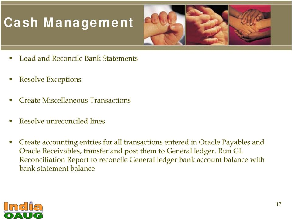 in Oracle Payables and Oracle Receivables, transfer and post them to General ledger.