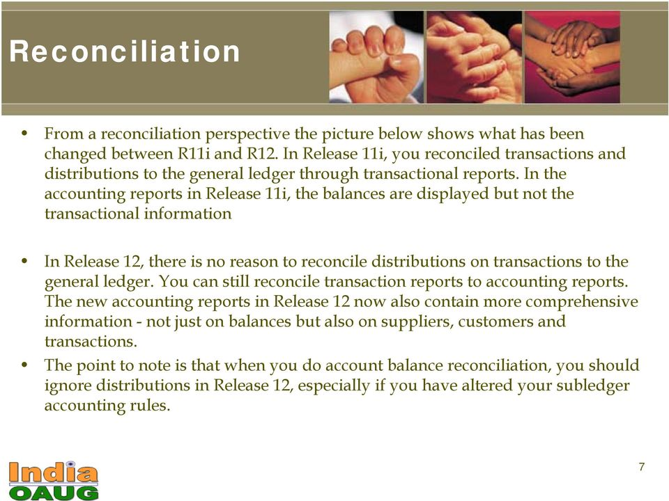 In the accounting reports in Release 11i, the balances are displayed but not the transactional information In Release 12, there is no reason to reconcile distributions on transactions to the general