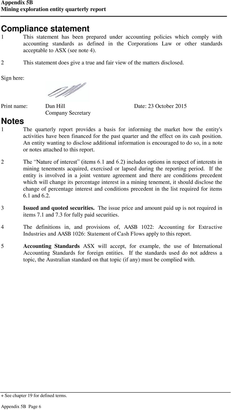 Sign here: Print name: Dan Hill Date: 23 October 215 Company Secretary Notes 1 The quarterly report provides a basis for informing the market how the entity's activities have been financed for the