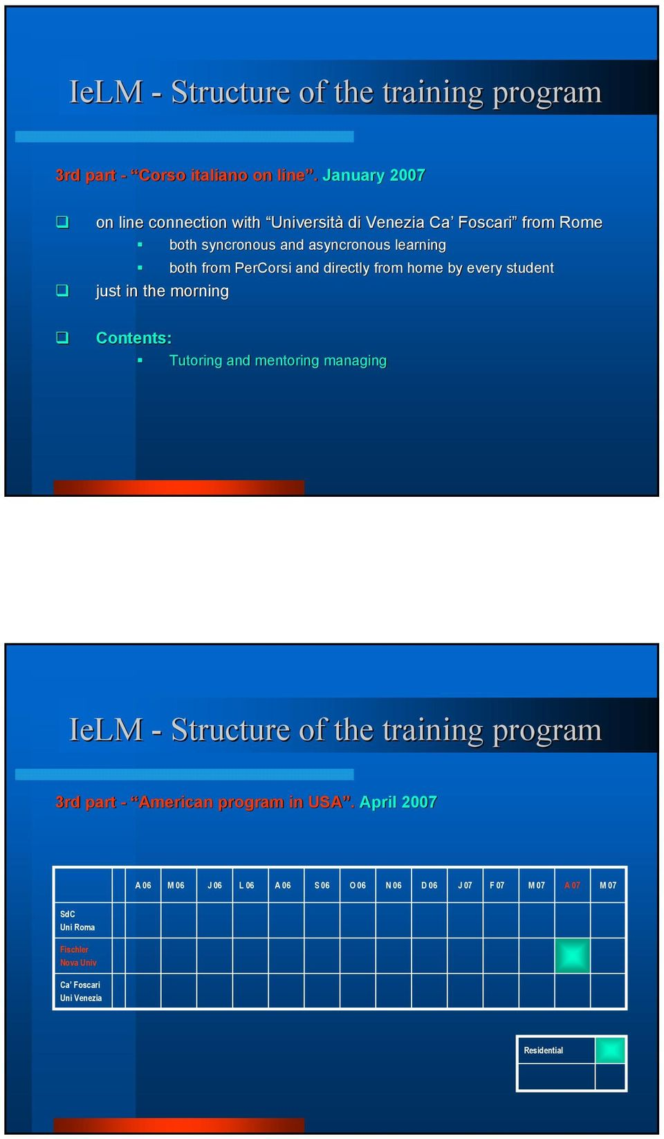 PerCorsi and directly from home by every student just in the morning Contents: Tutoring and mentoring managing IeLM - Structure of