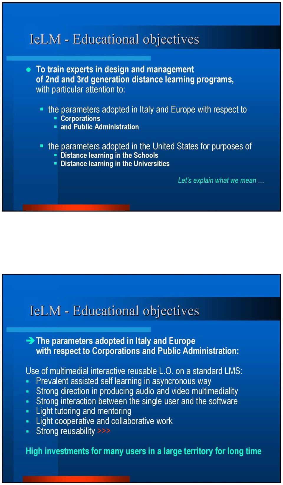 what we mean IeLM - Educational objectives The parameters adopted in Italy and Europe with respect to Corporations and Public Administration: Use of multimedial interactive reusable L.O.