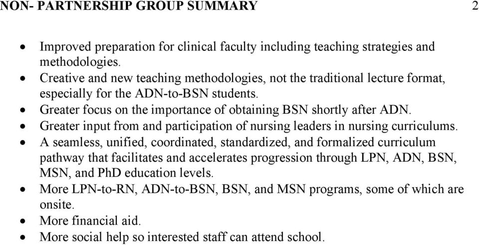 Greater focus on the importance of obtaining BSN shortly after ADN. Greater input from and participation of nursing leaders in nursing curriculums.