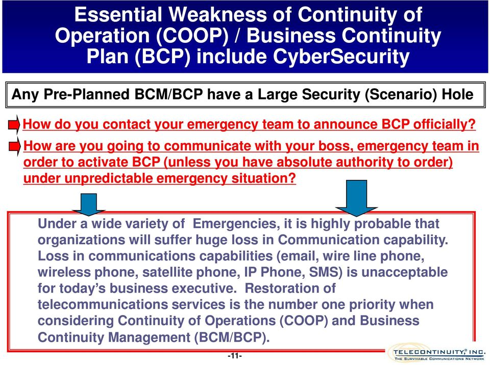 How are you going to communicate with your boss, emergency team in order to activate BCP (unless you have absolute authority to order) under unpredictable emergency situation?