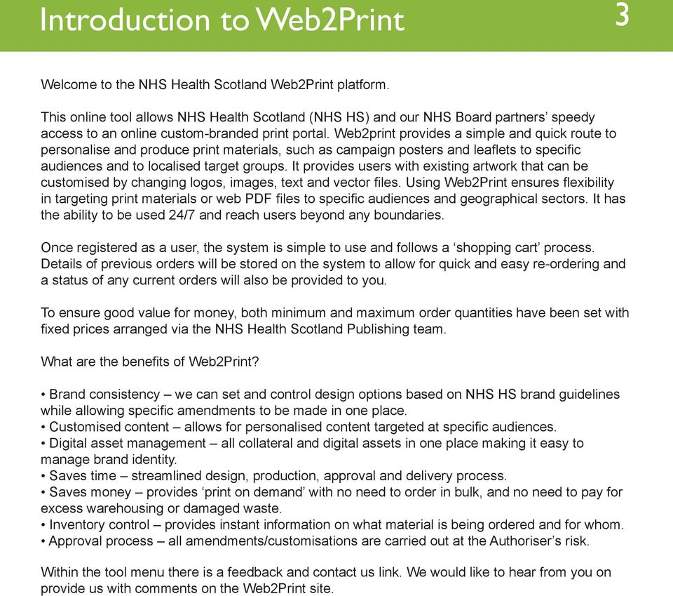 Web2print provides a simple and quick route to personalise and produce print materials, such as campaign posters and leaflets to specific audiences and to localised target groups.