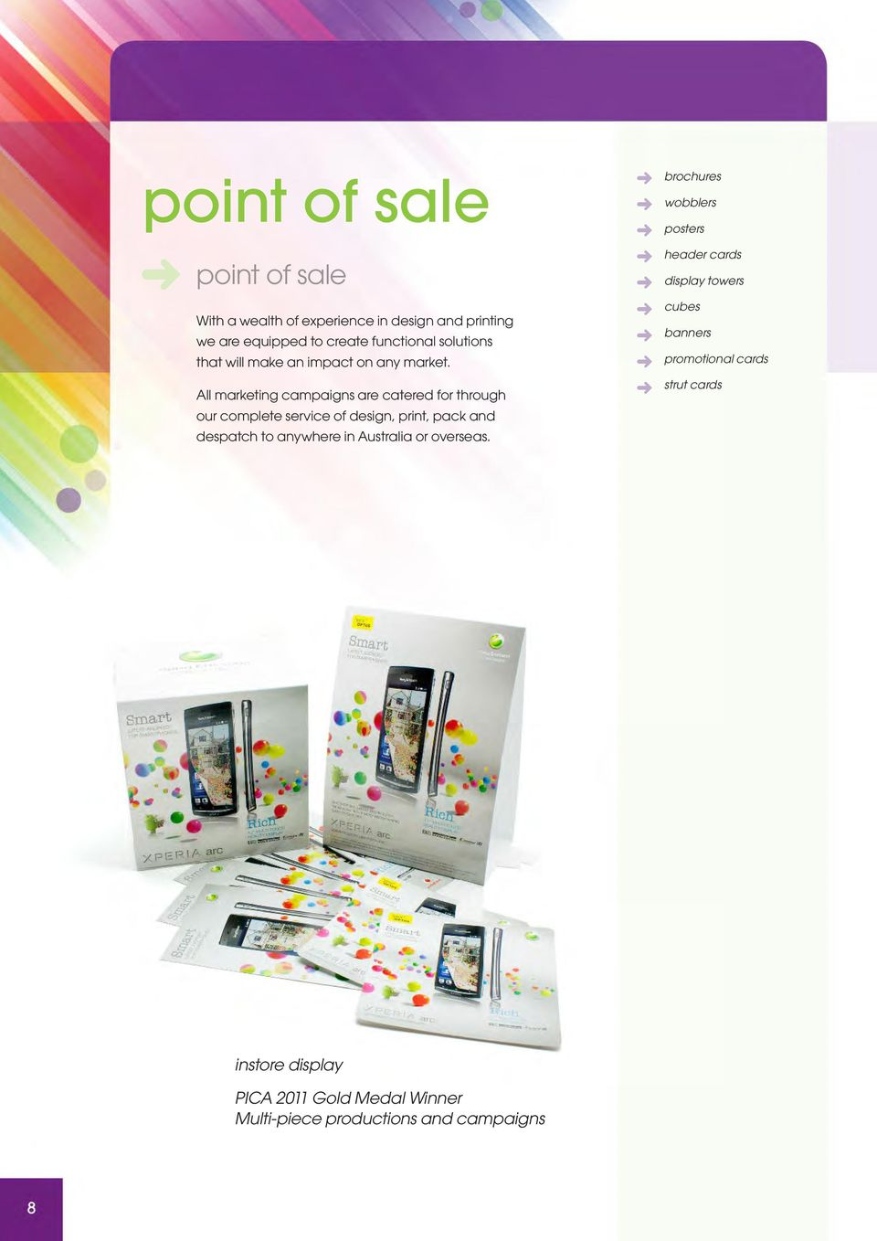 All marketing campaigns are catered for through our complete service of design, print, pack and despatch to anywhere in
