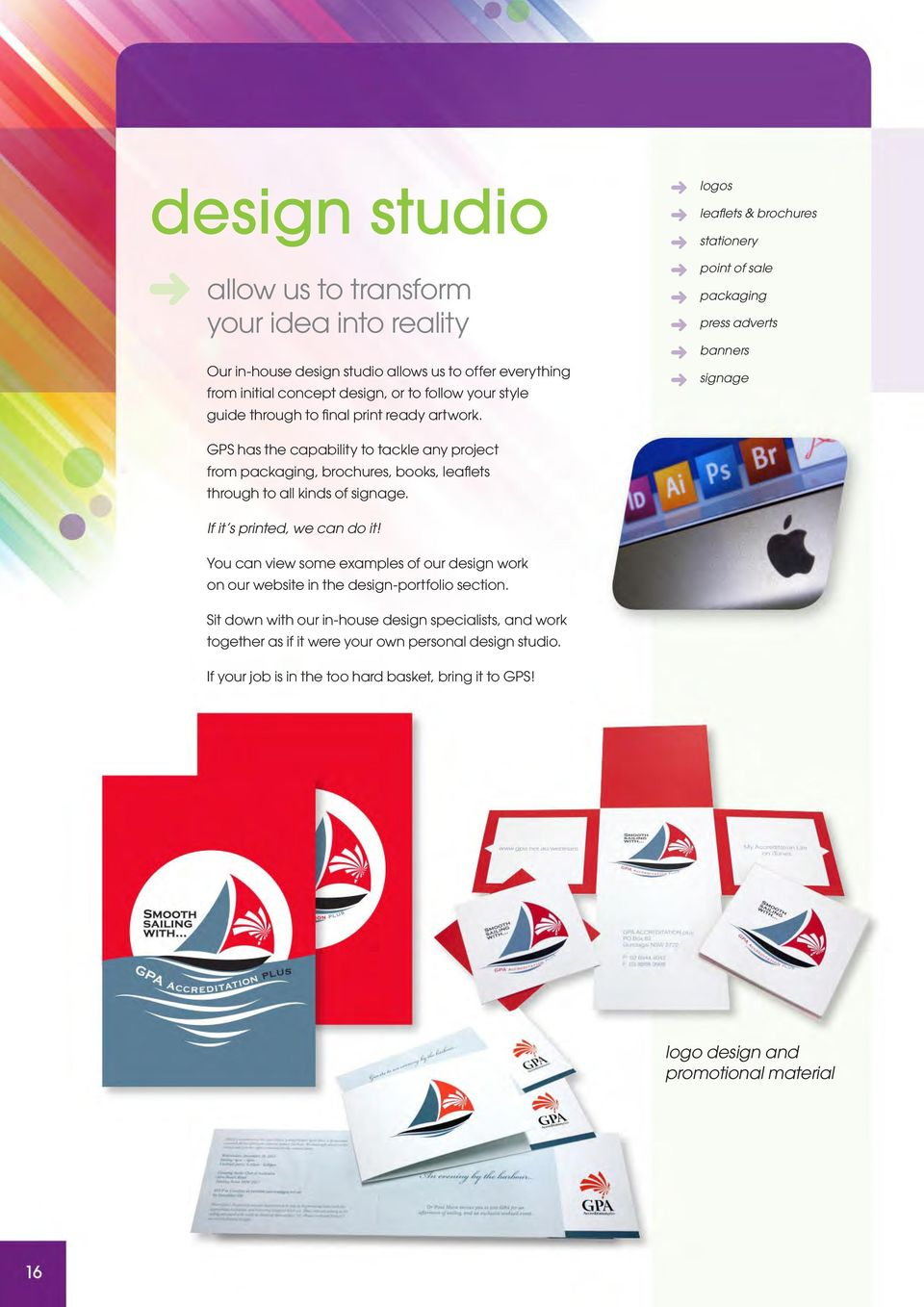 logos leaflets & brochures stationery point of sale packaging press adverts banners signage GPS has the capability to tackle any project from packaging, brochures, books, leaflets through