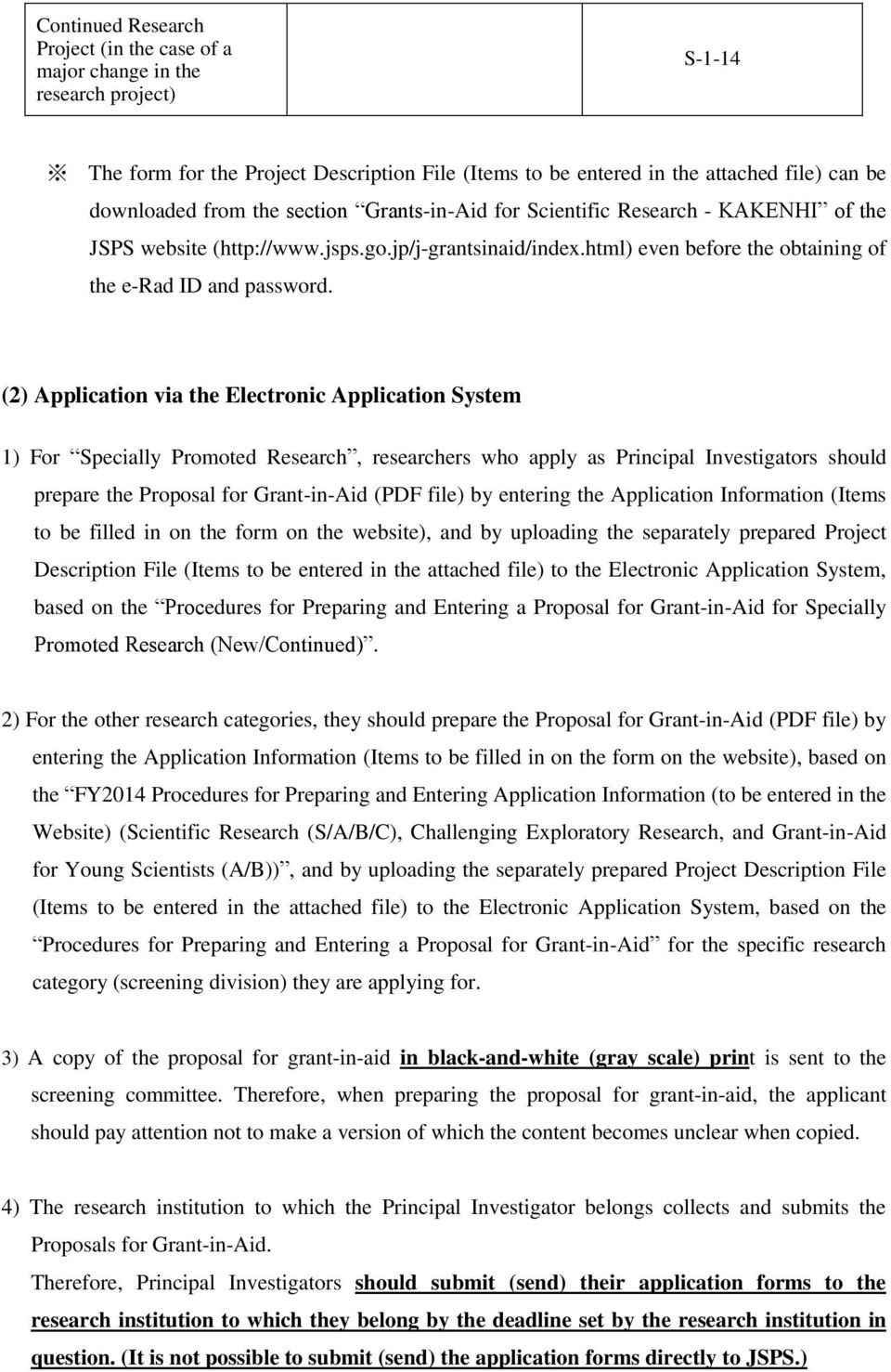 (2) Application via the Electronic Application System 1) For Specially Promoted Research, researchers who apply as Principal Investigators should prepare the Proposal for Grant-in-Aid (PDF file) by