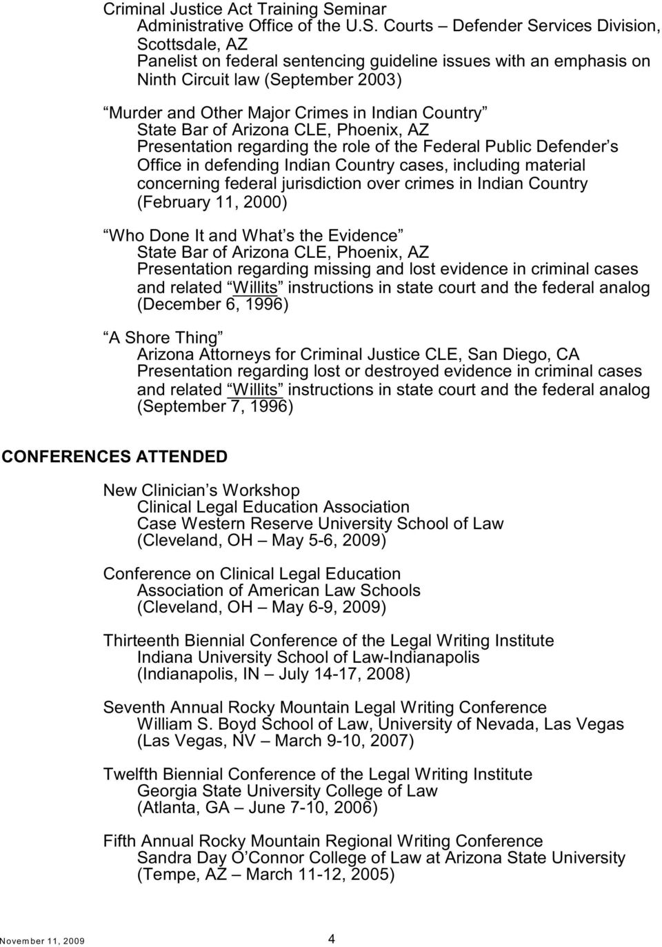 Courts Defender Services Division, Scottsdale, AZ Panelist on federal sentencing guideline issues with an emphasis on Ninth Circuit law (September 2003) Murder and Other Major Crimes in Indian