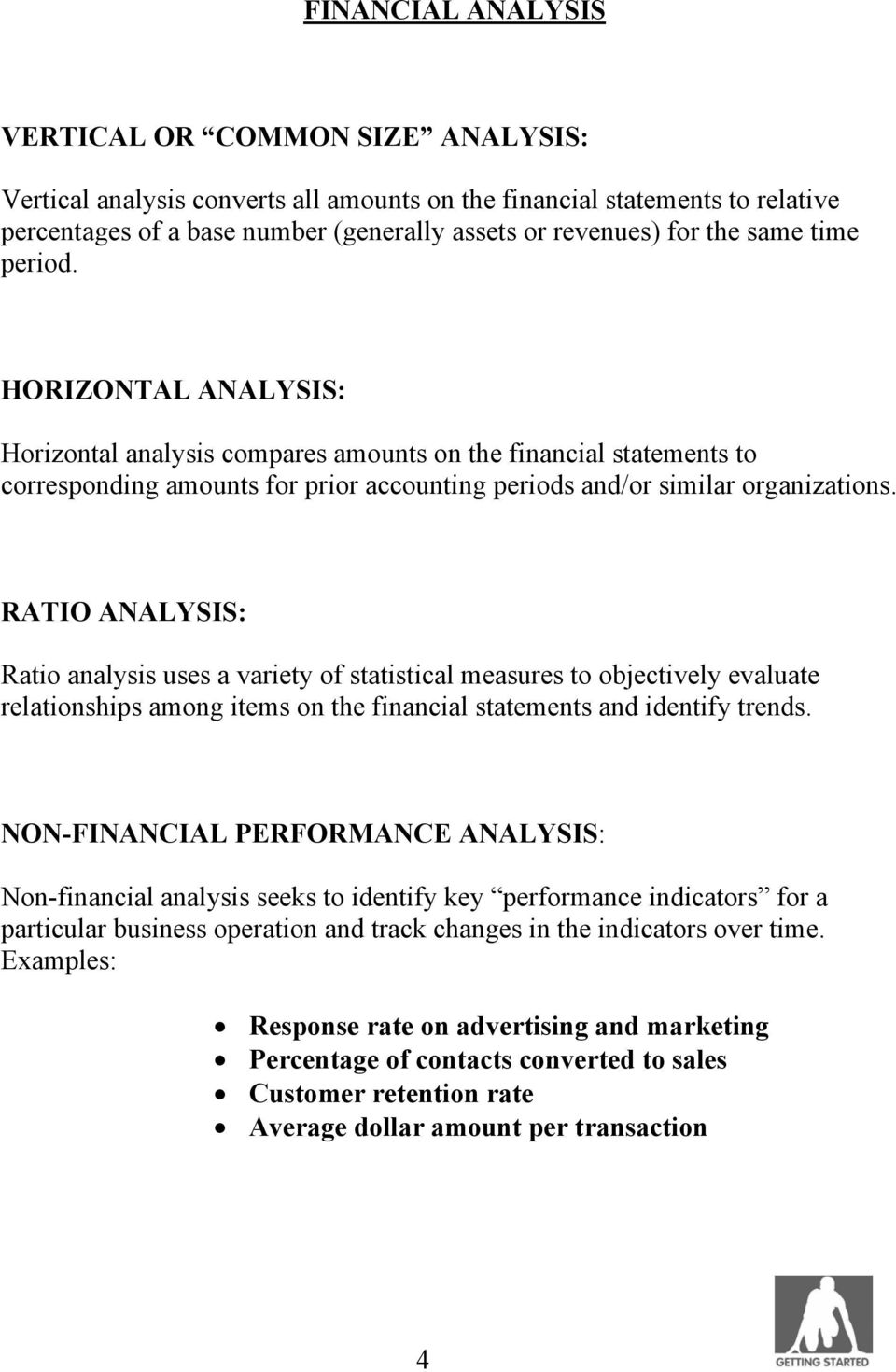 RATIO ANALYSIS: Ratio analysis uses a variety of statistical measures to objectively evaluate relationships among items on the financial statements and identify trends.
