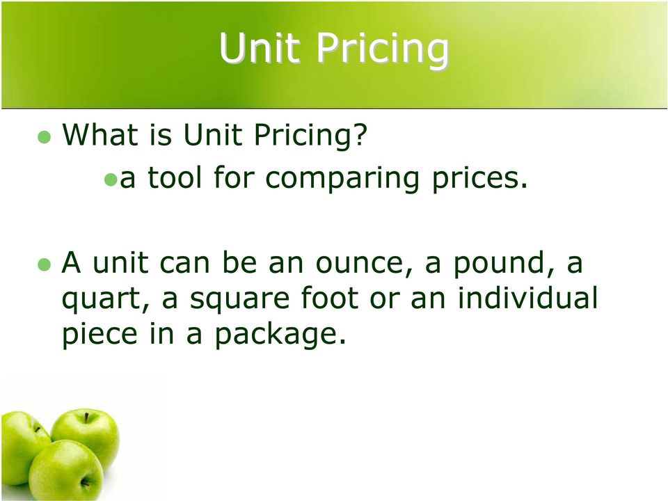A unit can be an ounce, a pound, a