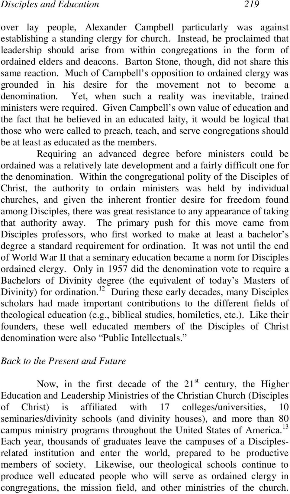 Much of Campbell s opposition to ordained clergy was grounded in his desire for the movement not to become a denomination. Yet, when such a reality was inevitable, trained ministers were required.