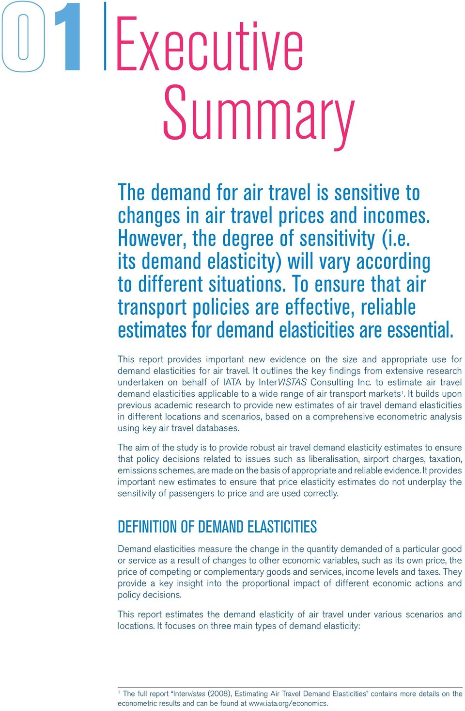 This report provides important new evidence on the size and appropriate use for demand elasticities for air travel.