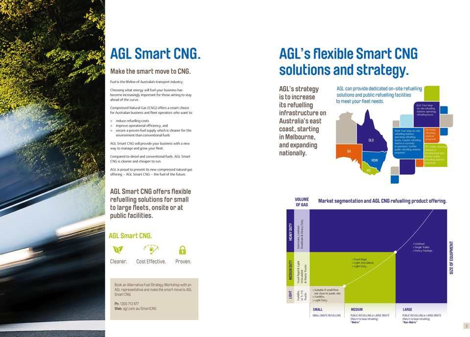 Compressed Natural Gas (CNG) offers a smart choice for Australian business and fleet operators who want to: > reduce refuelling costs > improve operational efficiency, and > secure a proven fuel