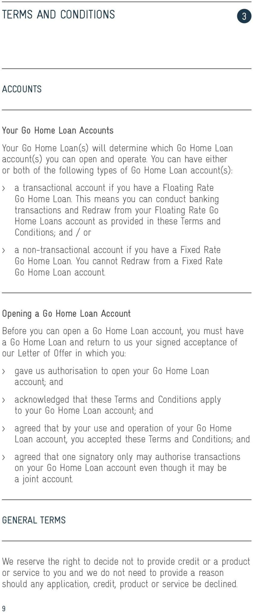 This means you can conduct banking transactions and Redraw from your Floating Rate Go Home Loans account as provided in these Terms and Conditions; and / or > a non-transactional account if you have